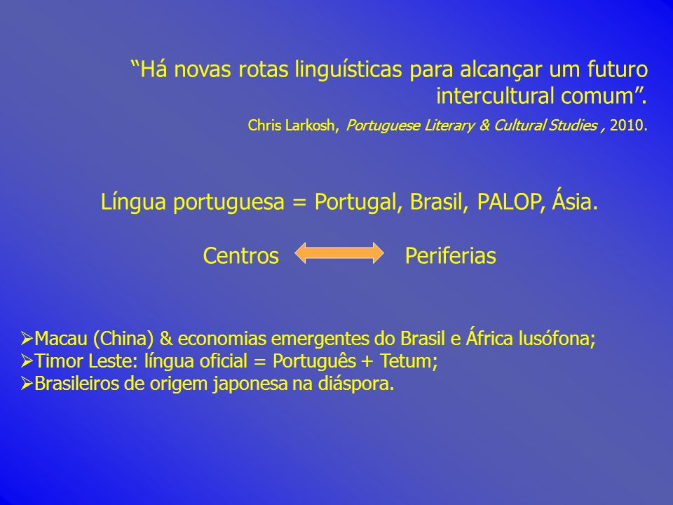 Há novas rotas linguísticas para alcançar um futuro intercultural comum. Chris Larkosh, Portuguese Literary & Cultural Studies, 2010. Língua portugues