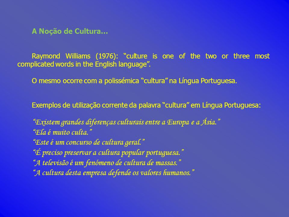 A Noção de Cultura… Raymond Williams (1976): culture is one of the two or three most complicated words in the English language. O mesmo ocorre com a p
