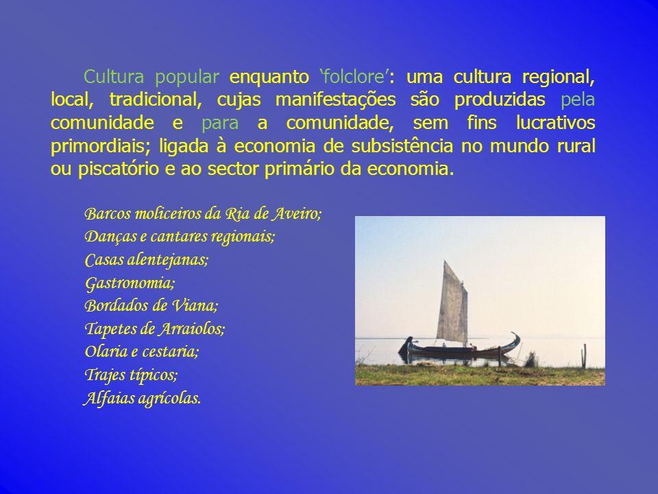 Cultura popular enquanto folclore: uma cultura regional, local, tradicional, cujas manifestações são produzidas pela comunidade e para a comunidade, s