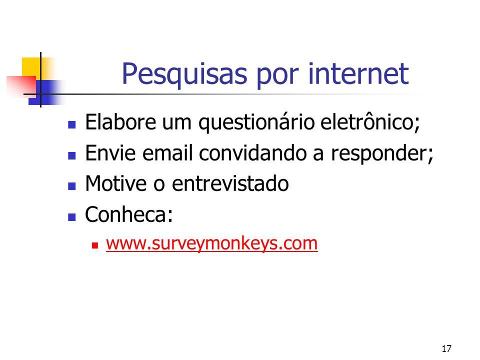 17 Pesquisas por internet Elabore um questionário eletrônico; Envie email convidando a responder; Motive o entrevistado Conheca: www.surveymonkeys.com