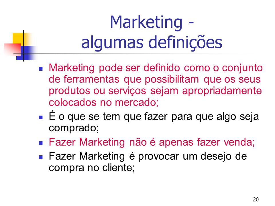 20 Marketing - algumas definições Marketing pode ser definido como o conjunto de ferramentas que possibilitam que os seus produtos ou serviços sejam a