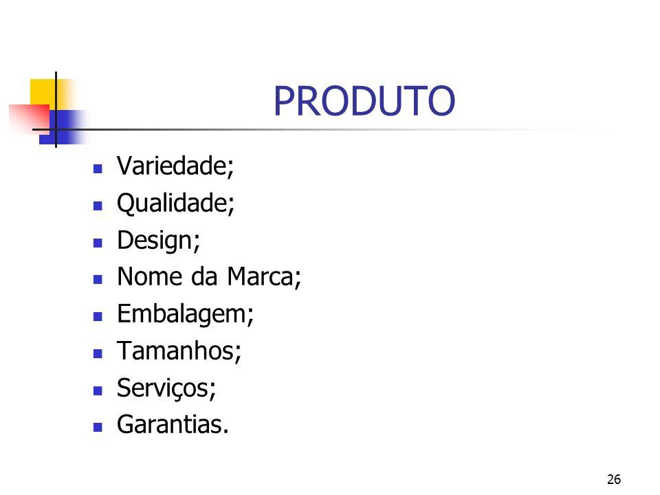 26 PRODUTO Variedade; Qualidade; Design; Nome da Marca; Embalagem; Tamanhos; Serviços; Garantias.