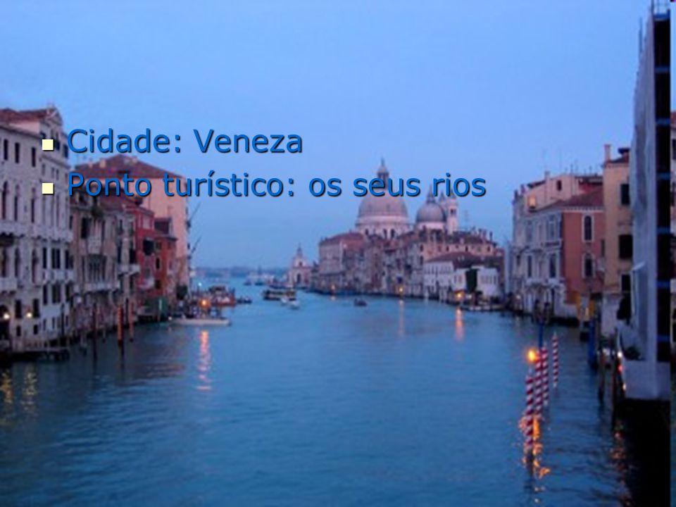 Cidade: Veneza Cidade: Veneza Ponto turístico: os seus rios Ponto turístico: os seus rios
