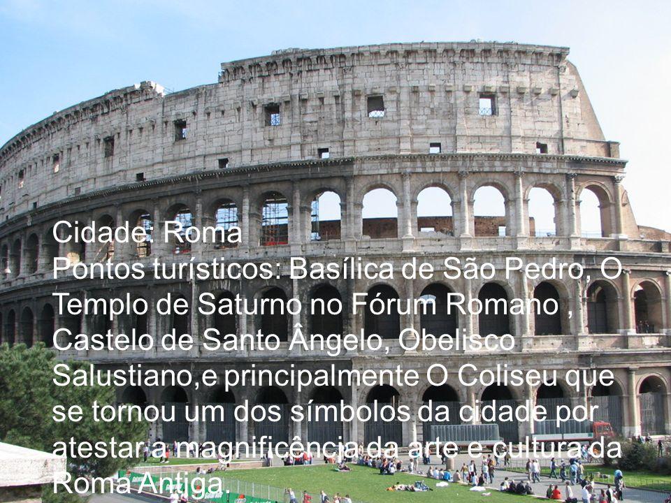 Cidade: Roma Pontos turísticos: Basílica de São Pedro, O Templo de Saturno no Fórum Romano, Castelo de Santo Ângelo, Obelisco Salustiano,e principalme