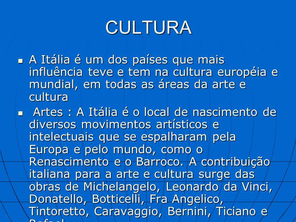 CULTURA A Itália é um dos países que mais influência teve e tem na cultura européia e mundial, em todas as áreas da arte e cultura A Itália é um dos p
