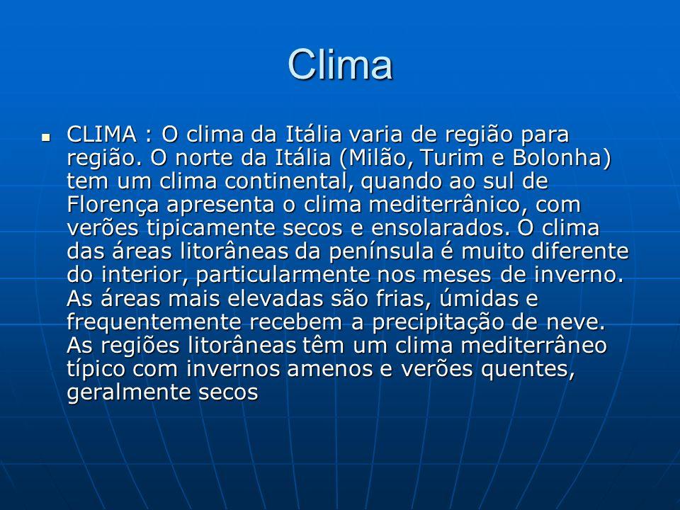 Clima CLIMA : O clima da Itália varia de região para região. O norte da Itália (Milão, Turim e Bolonha) tem um clima continental, quando ao sul de Flo
