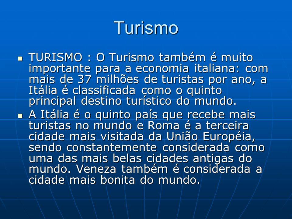 Turismo TURISMO : O Turismo também é muito importante para a economia italiana: com mais de 37 milhões de turistas por ano, a Itália é classificada co