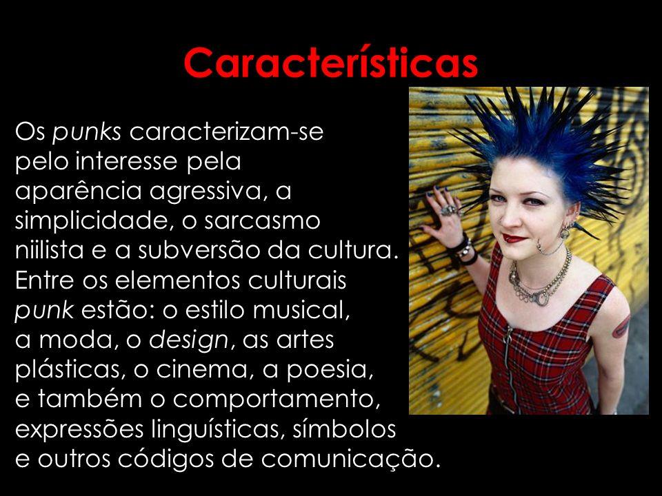 Características Os punks caracterizam-se pelo interesse pela aparência agressiva, a simplicidade, o sarcasmo niilista e a subversão da cultura. Entre