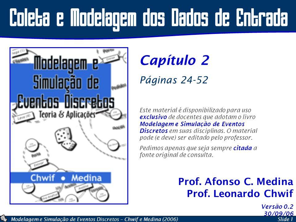 Modelagem e Simulação de Eventos Discretos – Chwif e Medina (2006)Slide 1 Prof. Afonso C. Medina Prof. Leonardo Chwif Coleta e Modelagem dos Dados de