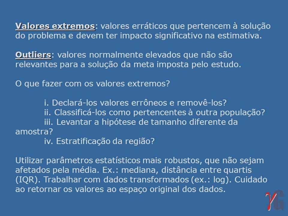 Valores extremos Valores extremos: valores erráticos que pertencem à solução do problema e devem ter impacto significativo na estimativa. Outliers Out