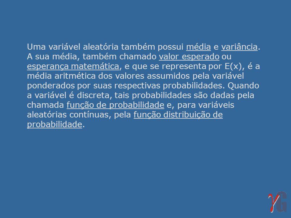 Uma variável aleatória também possui média e variância. A sua média, também chamado valor esperado ou esperança matemática, e que se representa por E(