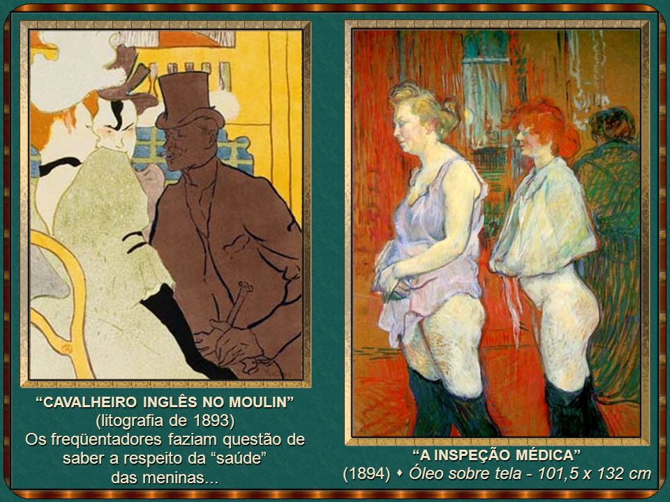 CAVALHEIRO INGLÊS NO MOULIN (1893) Os freqüentadores faziam questão de saber a respeito da saúde das meninas...