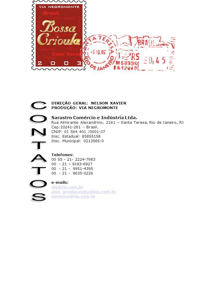 DIREÇÃO GERAL: NELSON XAVIER PRODUÇÃO: VIA NEGROMONTE Sarastro Comércio e Indústria Ltda. Rua Almirante Alexandrino, 2161 – Santa Teresa, Rio de Janei