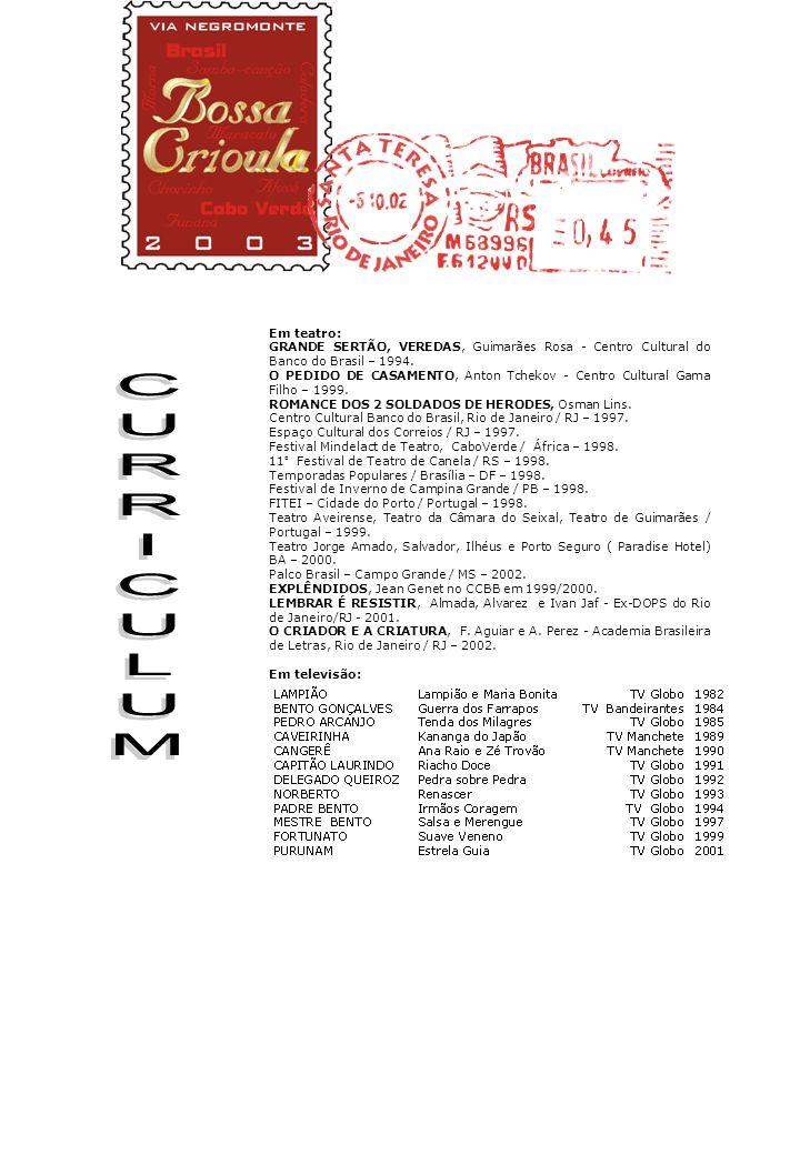 Em teatro: GRANDE SERTÃO, VEREDAS, Guimarães Rosa - Centro Cultural do Banco do Brasil – 1994. O PEDIDO DE CASAMENTO, Anton Tchekov - Centro Cultural