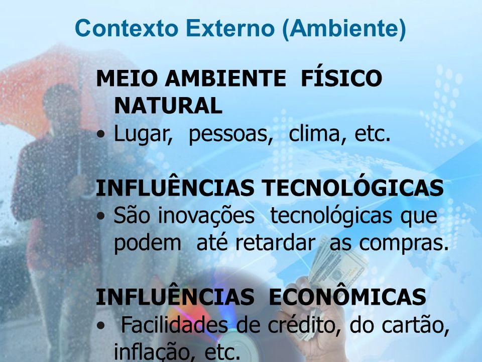 10 MEIO AMBIENTE FÍSICO NATURAL Lugar, pessoas, clima, etc. INFLUÊNCIAS TECNOLÓGICAS São inovações tecnológicas que podem até retardar as compras. INF