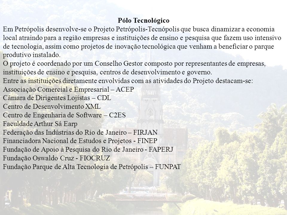 Pólo Tecnológico Em Petrópolis desenvolve-se o Projeto Petrópolis-Tecnópolis que busca dinamizar a economia local atraindo para a região empresas e in