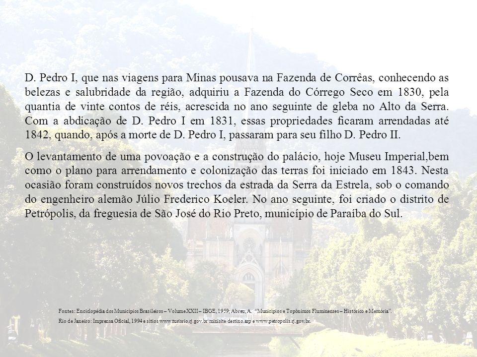D. Pedro I, que nas viagens para Minas pousava na Fazenda de Corrêas, conhecendo as belezas e salubridade da região, adquiriu a Fazenda do Córrego Sec