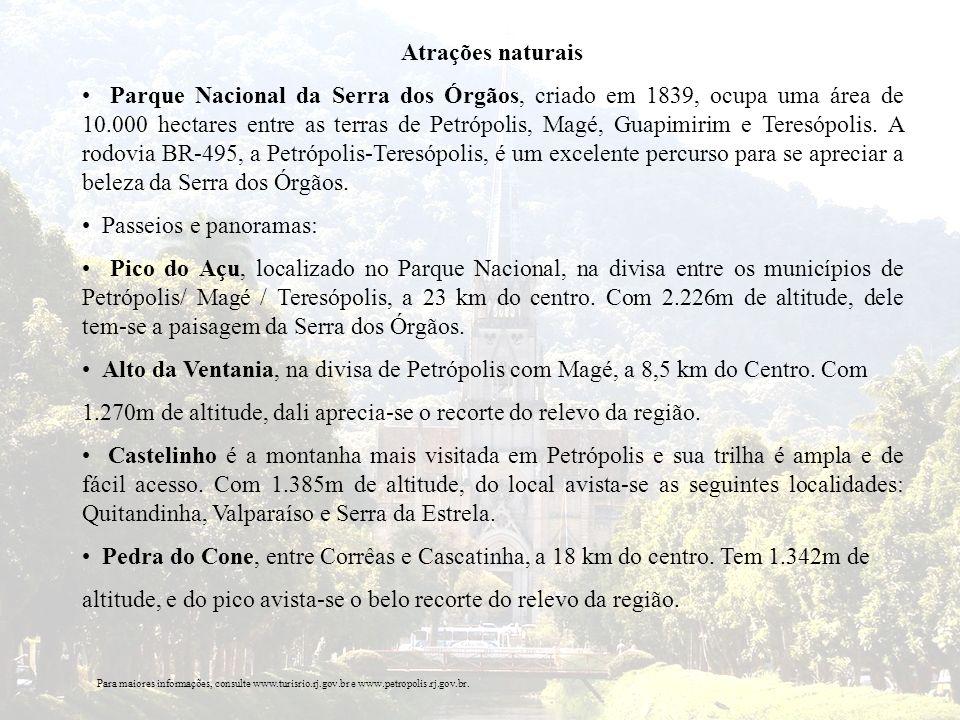 Atrações naturais Parque Nacional da Serra dos Órgãos, criado em 1839, ocupa uma área de 10.000 hectares entre as terras de Petrópolis, Magé, Guapimir
