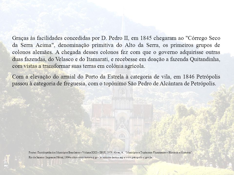 Graças às facilidades concedidas por D. Pedro II, em 1845 chegaram ao