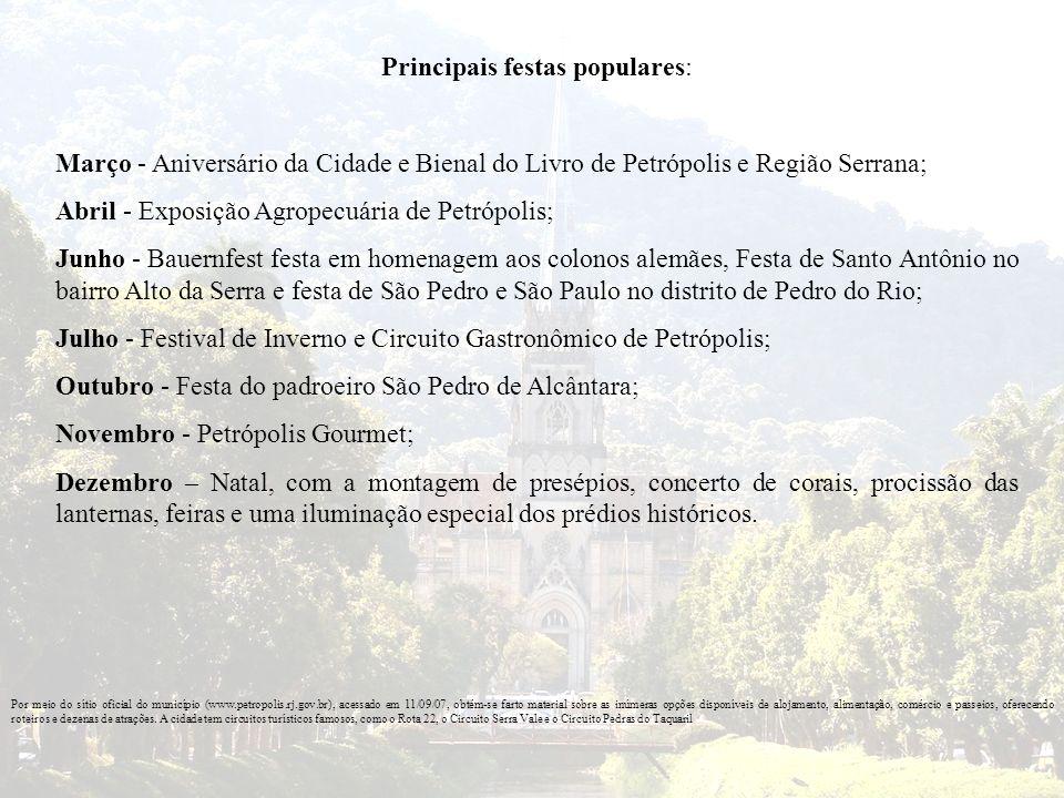 Principais festas populares: Março - Aniversário da Cidade e Bienal do Livro de Petrópolis e Região Serrana; Abril - Exposição Agropecuária de Petrópo