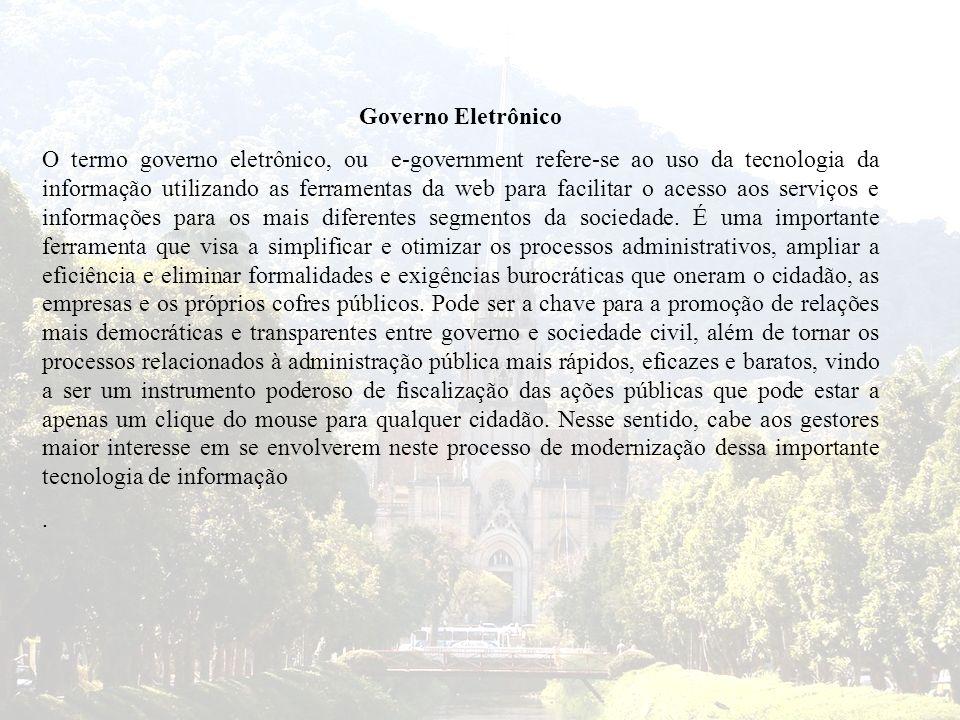 Governo Eletrônico O termo governo eletrônico, ou e-government refere-se ao uso da tecnologia da informação utilizando as ferramentas da web para faci