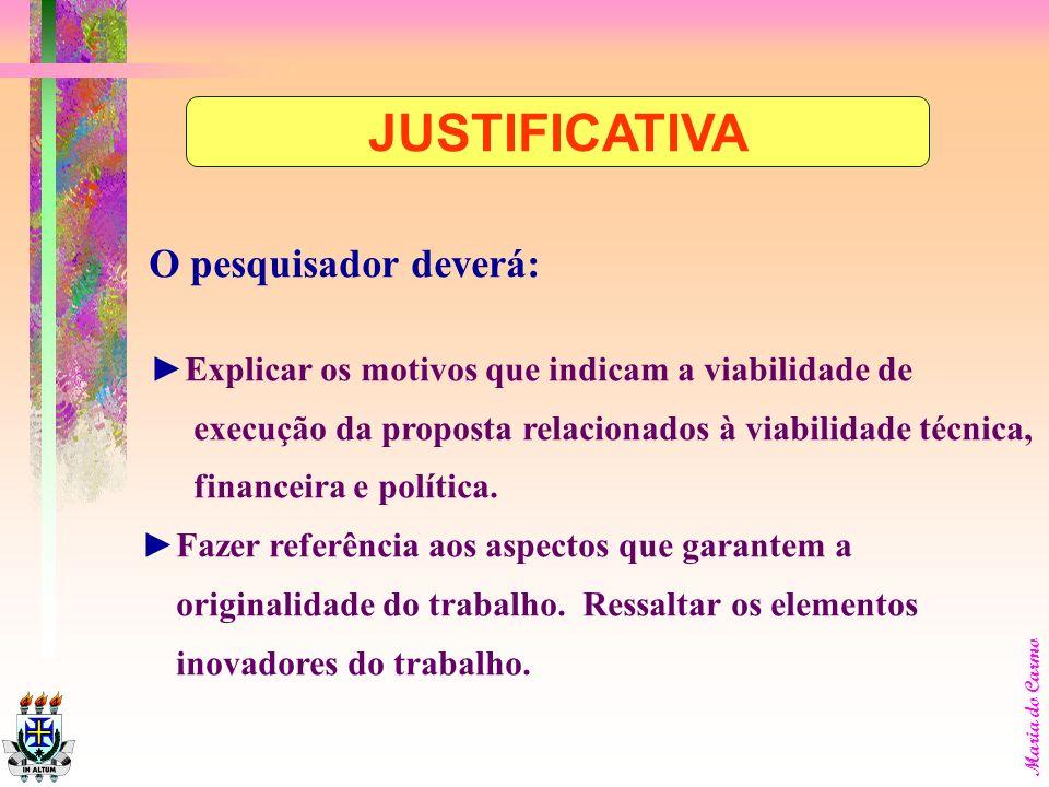 Maria do Carmo Na justificativa o pesquisador deverá: Apresentar elementos que responderão à questão: Por que se pretende realizar a pesquisa? Este it