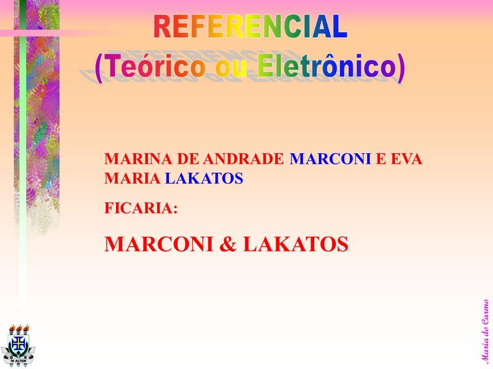 Maria do Carmo RELACIONAR OS AUTORES CONSULTADOS: EXEMPLOS: BEATRIZ SANTOS SAMARA E JOSÉ CARLOS DE BARROS FICARIA: SAMARA, Beatriz Santos & BARROS, Jo