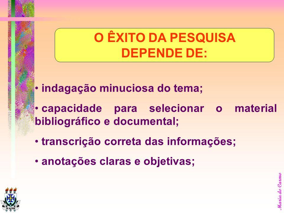Maria do Carmo É a exploração, é a inquisição, é o procedimento sistemático e intensivo, que tem por objetivo descobrir e interpretar os fatos que est