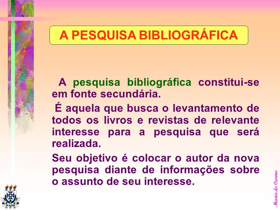 Maria do Carmo A pesquisa realiza-se de várias maneiras. Destacam-se a: PESQUISA BIBLIOGRÁFICA e a PESQUISA DOCUMENTAL