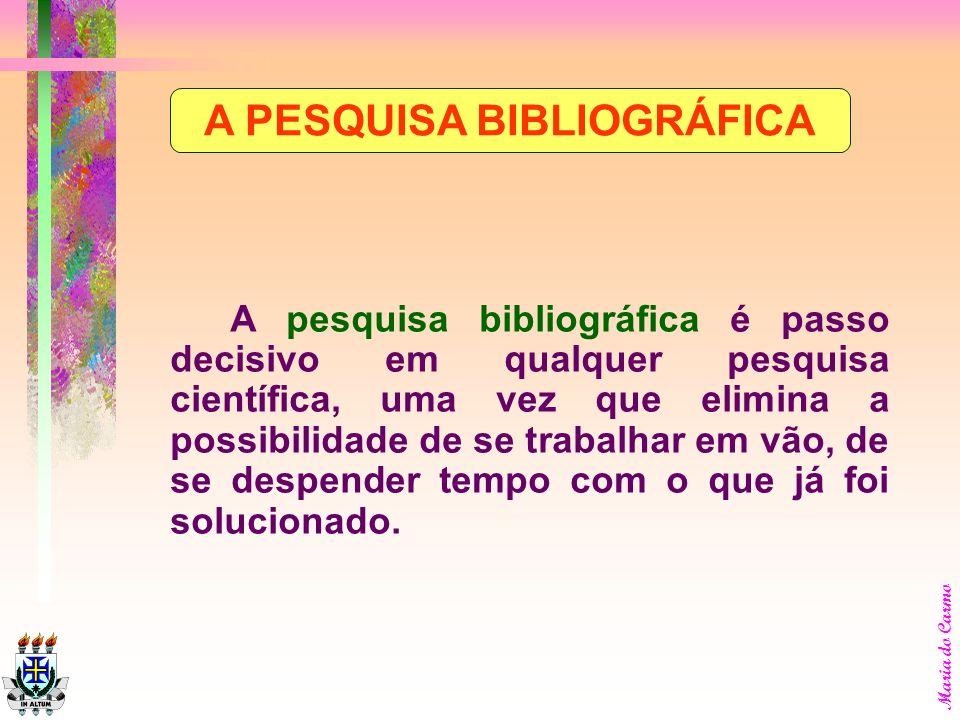 Maria do Carmo A pesquisa bibliográfica constitui-se em fonte secundária. É aquela que busca o levantamento de todos os livros e revistas de relevante
