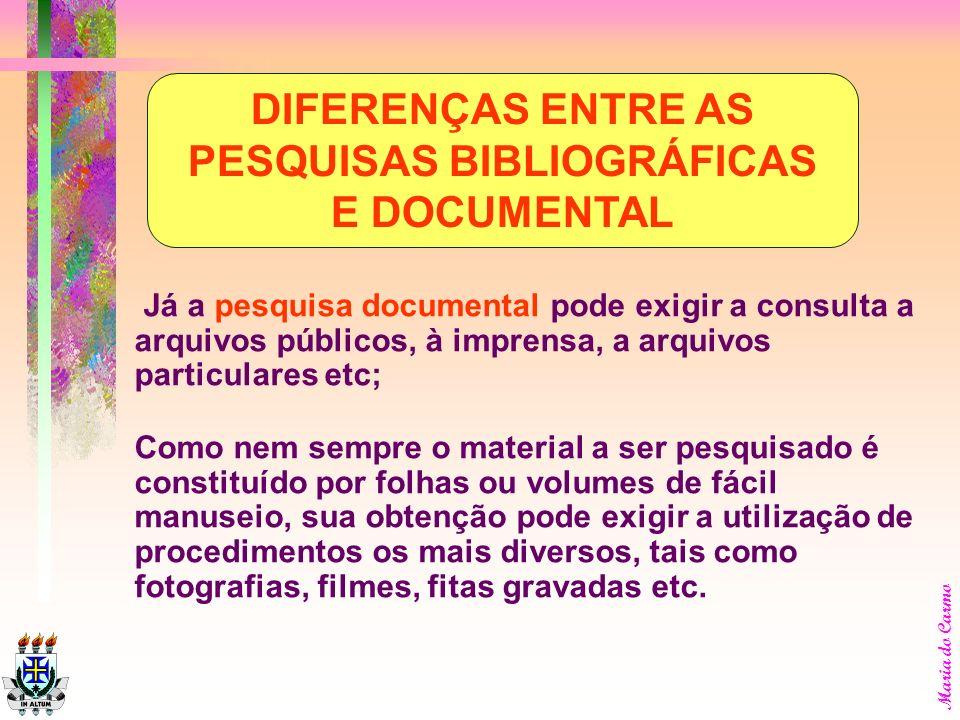 Maria do Carmo Os objetivos da pesquisa documental geralmente são mais específicos. A pesquisa bibliográfica realiza-se, quase exclusivamente, a parti