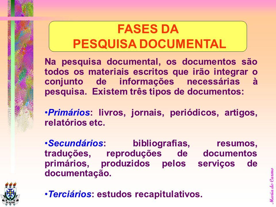 Maria do Carmo Já a pesquisa documental pode exigir a consulta a arquivos públicos, à imprensa, a arquivos particulares etc; Como nem sempre o materia