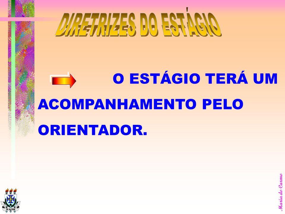 Maria do Carmo AS HORAS DEDICADAS AO ESTÁGIO DEVERÃO SER DISTRIBUIDAS EM ATIVIDADES TEÓRICAS E DE CAMPO AS HORAS DEDICADAS AO ESTÁGIO DEVERÃO SER DIST