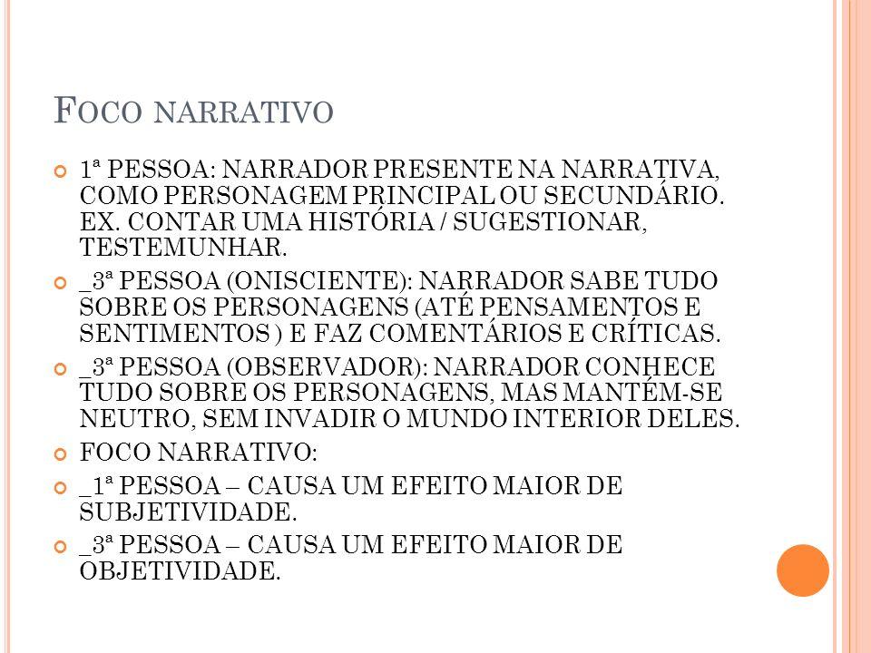 F OCO NARRATIVO 1ª PESSOA: NARRADOR PRESENTE NA NARRATIVA, COMO PERSONAGEM PRINCIPAL OU SECUNDÁRIO. EX. CONTAR UMA HISTÓRIA / SUGESTIONAR, TESTEMUNHAR