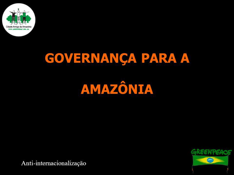 GOVERNANÇA PARA A AMAZÔNIA Anti-internacionalização