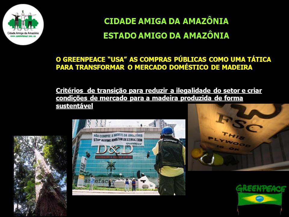 CIDADE AMIGA DA AMAZÔNIA ESTADO AMIGO DA AMAZÔNIA O GREENPEACE USA AS COMPRAS PÚBLICAS COMO UMA TÁTICA PARA TRANSFORMAR O MERCADO DOMÉSTICO DE MADEIRA