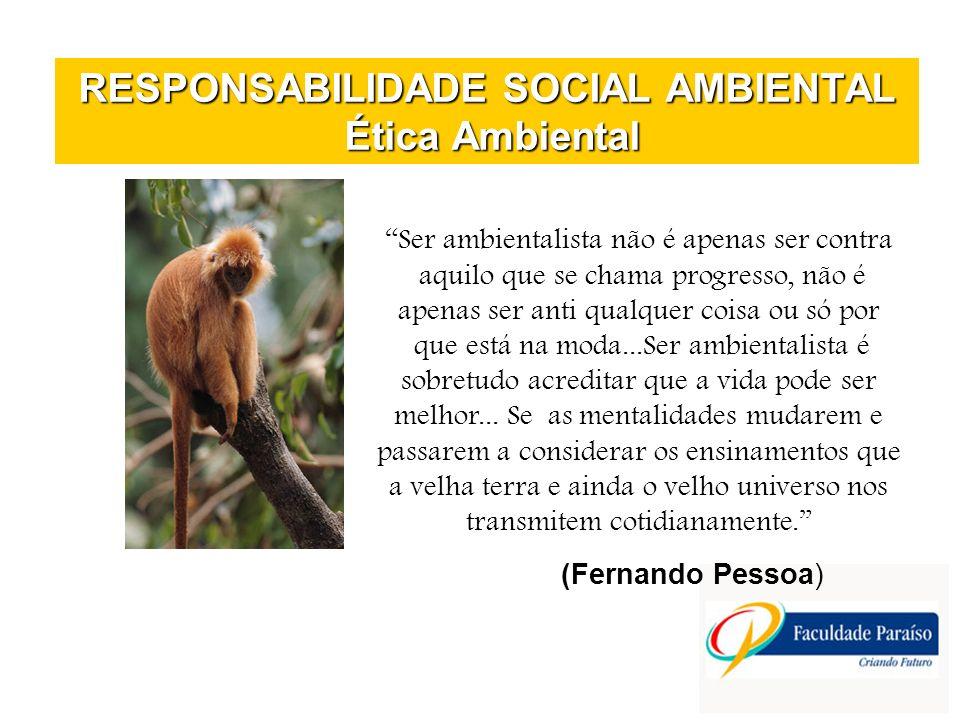 RESPONSABILIDADE SOCIAL AMBIENTAL Ética Ambiental Ser ambientalista não é apenas ser contra aquilo que se chama progresso, não é apenas ser anti qualq