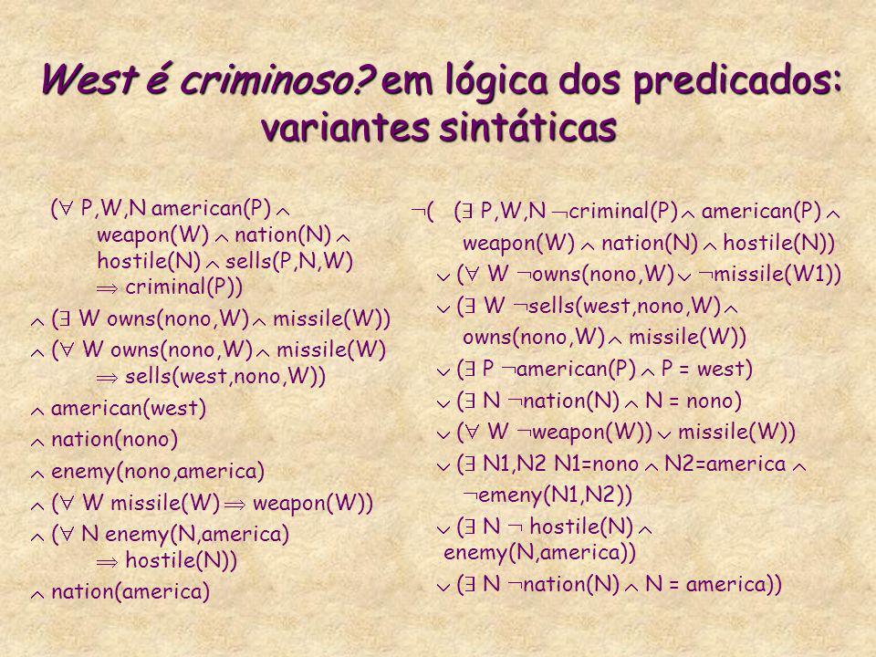 West é criminoso? em lógica dos predicados: variantes sintáticas ( P,W,N american(P) weapon(W) nation(N) hostile(N) sells(P,N,W) criminal(P)) ( W owns
