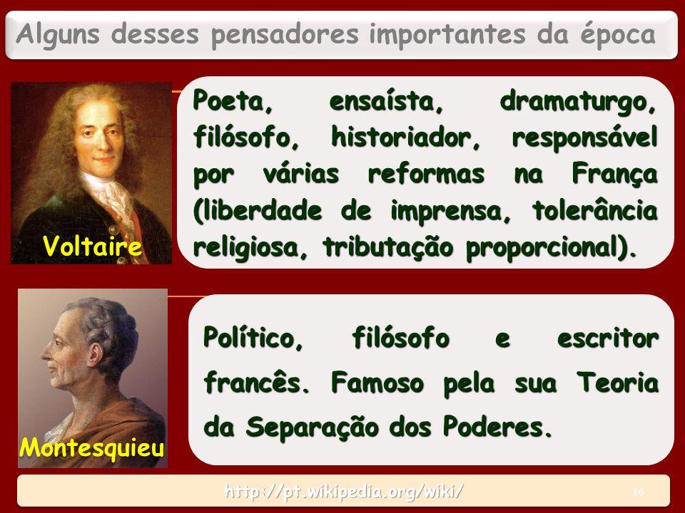 http://pt.wikipedia.org/wiki/http://pt.wikipedia.org/wiki/ Poeta, ensaísta, dramaturgo, filósofo, historiador, responsável por várias reformas na França (liberdade de imprensa, tolerância religiosa, tributação proporcional).