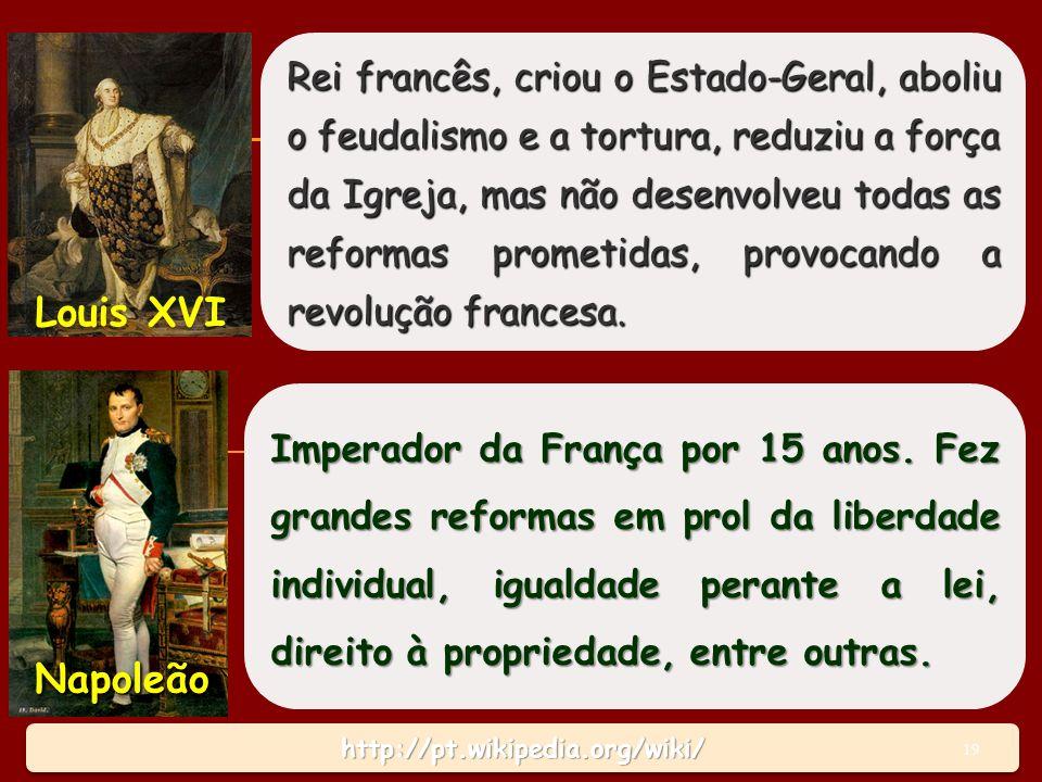 http://pt.wikipedia.org/wiki/http://pt.wikipedia.org/wiki/ Rei francês, criou o Estado-Geral, aboliu o feudalismo e a tortura, reduziu a força da Igreja, mas não desenvolveu todas as reformas prometidas, provocando a revolução francesa.