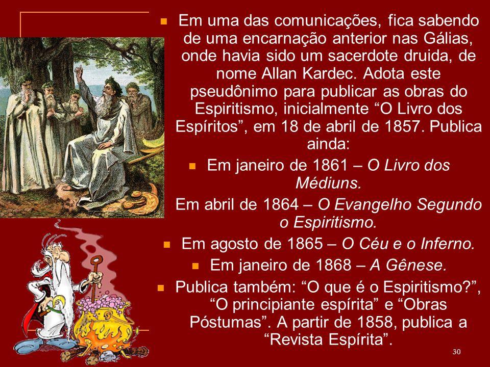 Em uma das comunicações, fica sabendo de uma encarnação anterior nas Gálias, onde havia sido um sacerdote druida, de nome Allan Kardec.