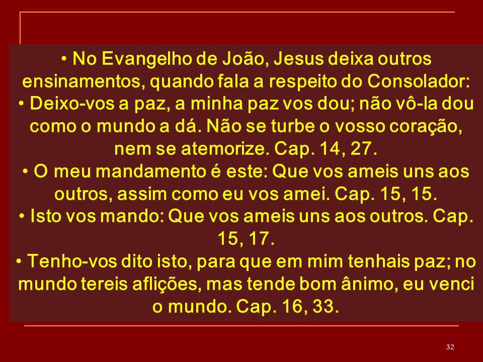 32 No Evangelho de João, Jesus deixa outros ensinamentos, quando fala a respeito do Consolador: Deixo-vos a paz, a minha paz vos dou; não vô-la dou como o mundo a dá.