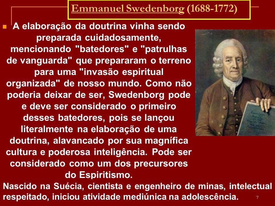 Emmanuel Swedenborg (1688-1772) A elaboração da doutrina vinha sendo preparada cuidadosamente, mencionando batedores e patrulhas de vanguarda que prepararam o terreno para uma invasão espiritual organizada de nosso mundo.