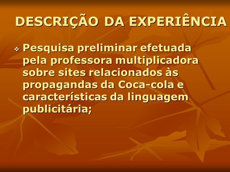 DESCRIÇÃO DA EXPERIÊNCIA Pesquisa preliminar efetuada pela professora multiplicadora sobre sites relacionados às propagandas da Coca-cola e caracterís