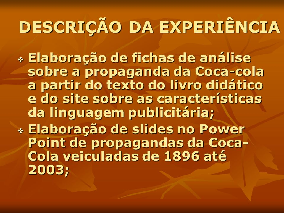 DESCRIÇÃO DA EXPERIÊNCIA Elaboração de fichas de análise sobre a propaganda da Coca-cola a partir do texto do livro didático e do site sobre as caract