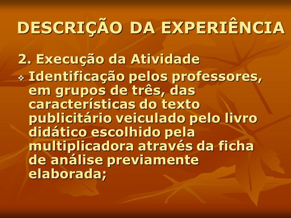DESCRIÇÃO DA EXPERIÊNCIA 2. Execução da Atividade Identificação pelos professores, em grupos de três, das características do texto publicitário veicul