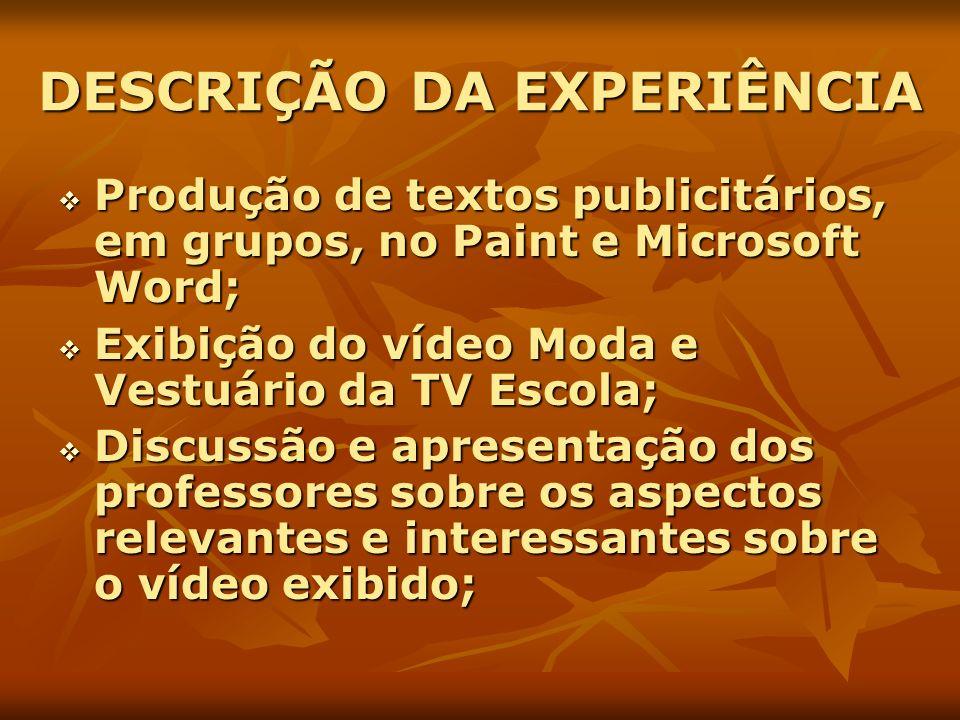 DESCRIÇÃO DA EXPERIÊNCIA Produção de textos publicitários, em grupos, no Paint e Microsoft Word; Produção de textos publicitários, em grupos, no Paint