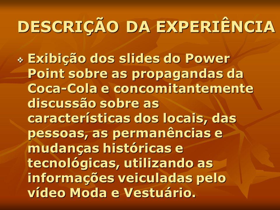 DESCRIÇÃO DA EXPERIÊNCIA Exibição dos slides do Power Point sobre as propagandas da Coca-Cola e concomitantemente discussão sobre as características d