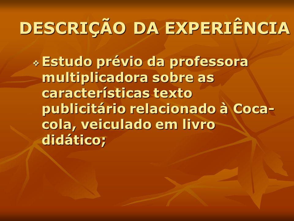 DESCRIÇÃO DA EXPERIÊNCIA Estudo prévio da professora multiplicadora sobre as características texto publicitário relacionado à Coca- cola, veiculado em
