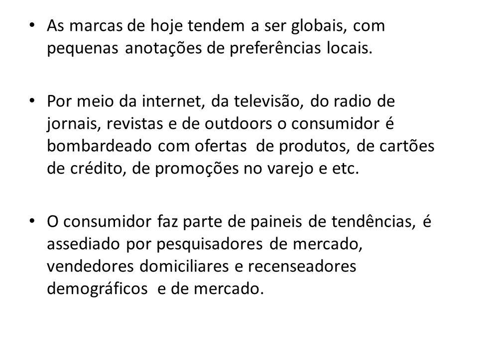 As marcas de hoje tendem a ser globais, com pequenas anotações de preferências locais. Por meio da internet, da televisão, do radio de jornais, revist